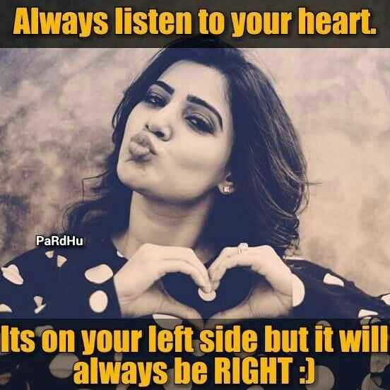 quataion - Always listen to your heart . PaRdHu Its on left side but it will E always be RIGHT : ) - ShareChat