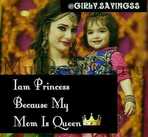 girls power.... - @ GIRLY . SAYINGSS Iam Princess Because My Mom Is Queen - ShareChat