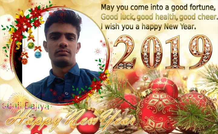 🎉 Happy New Year 2019 - May you come into a good fortune , Good luck , good health , good cheer . wish you a happy New Year . Skol Baltya - ShareChat