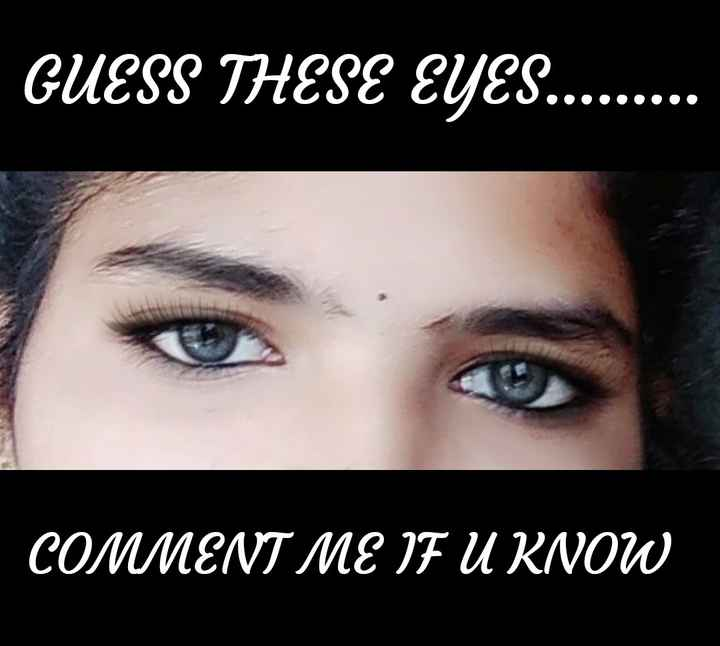 guess??? - | _ GUESS THESE EYES . . . . . . . . . . . COMMENT ME IF U KNOW - ShareChat