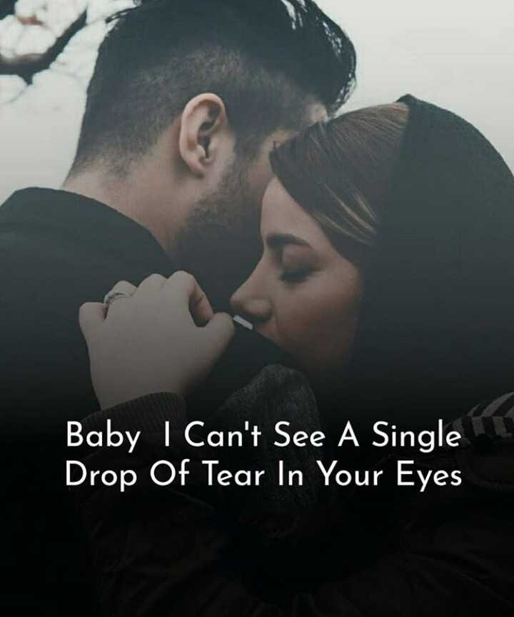 love 😍 - Baby I Can ' t See A Single Drop Of Tear In Your Eyes - ShareChat