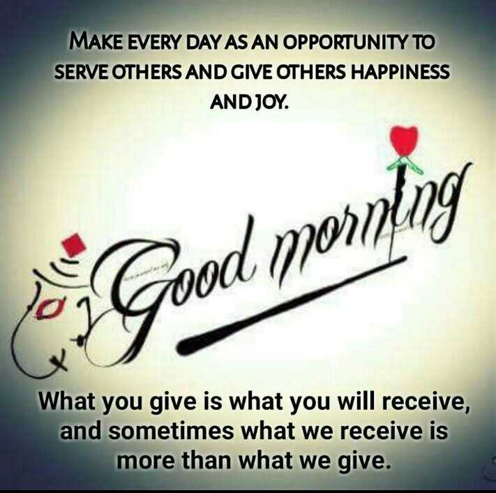 23 अगस्त की न्यूज़ - MAKE EVERY DAY AS AN OPPORTUNITY TO SERVE OTHERS AND GIVE OTHERS HAPPINESS AND JOY . What you give is what you will receive , and sometimes what we receive is more than what we give . - ShareChat