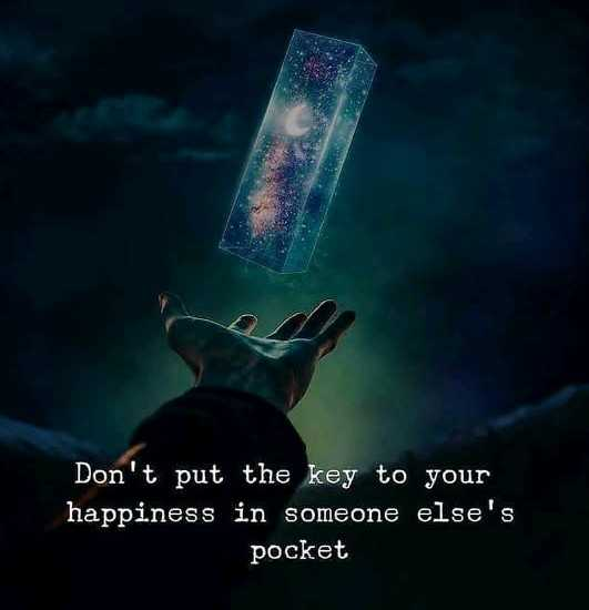 nan life nan rule - Don ' t put the key to your happiness in someone else ' s pocket - ShareChat