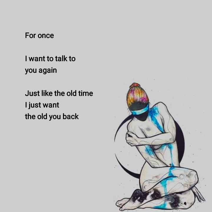 ❤️ లవ్ - For once I want to talk to you again Just like the old time I just want the old you back - ShareChat