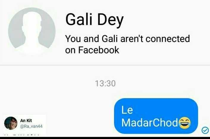 IPL Memes - Gali Dey You and Gali aren ' t connected on Facebook 13 : 30 Le MadarChod An Kit ( @ Ra _ van44 . . - . . - . - ShareChat