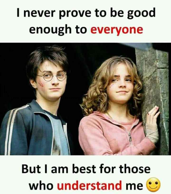 own creat - I never prove to be good enough to everyone But I am best for those who understand me - ShareChat