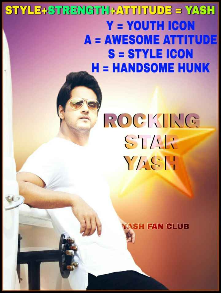 yash_dasgupta - STYLE + STRENGTH ATTITUDE = YASH Y = YOUTH ICON A = AWESOME ATTITUDE S = STYLE ICON H = HANDSOME HUNK ROCKING STAR YASH YASH FAN CLUB - ShareChat
