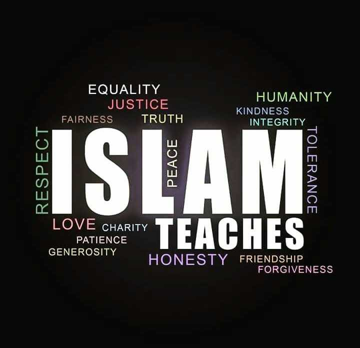 ISLAM - EQUALITY JUSTICE FAIRNESS TRUTH HUMANITY KINDNESS INTEGRITY RESPECT ISLAM PEACE TOLERANCE LOVE CHARITY PATIENCE GENEROSITY HONESTY FRIENDSHIP FORGIVENESS O NA ESTARITY TEACHES - ShareChat