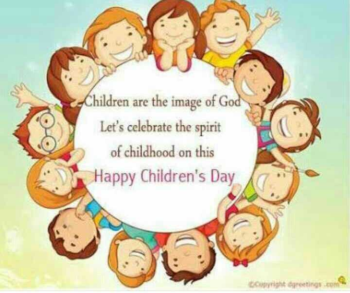happy children's day - Children are the image of God Let ' s celebrate the spirit of childhood on this Happy Children ' s Day Copyright greetings . com - ShareChat