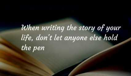 inspirational qutoes - When writing the story of your life , don ' t let anyone else hold the pen - ShareChat