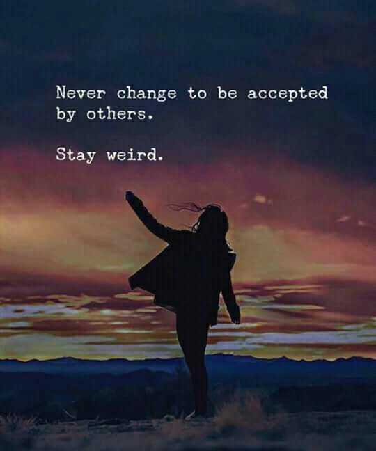 feelings - Never change to be accepted by others. Stay weird. - ShareChat