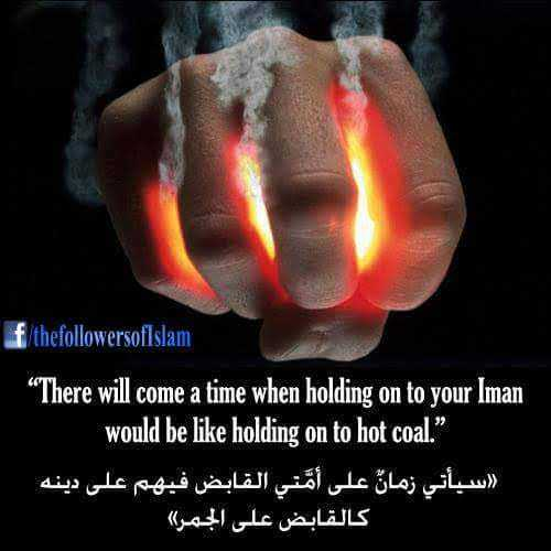 """islam - f thefollowersofIslam """" There will come a time when holding on to your Iman would be like holding on to hot coal . """" سيأتي زما على أمتي القابض فيهم على دينه كالقابض على الجمر ) - ShareChat"""