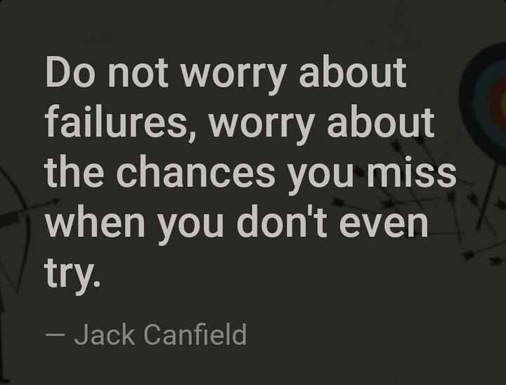 प्रेरणा - Do not worry about failures , worry about the chances you miss when you don ' t even try . – Jack Canfield - ShareChat