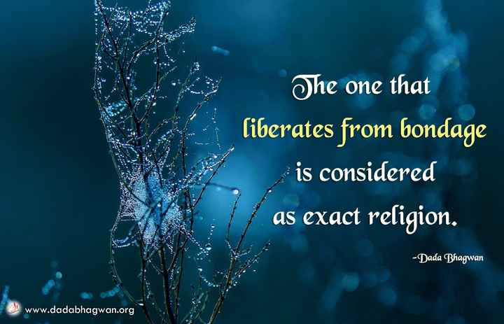 jivan quotes - Ohe one that Ciberates from bondage considered as exact religion, -Dada Bhagwan www.dadabhagwan.org - ShareChat