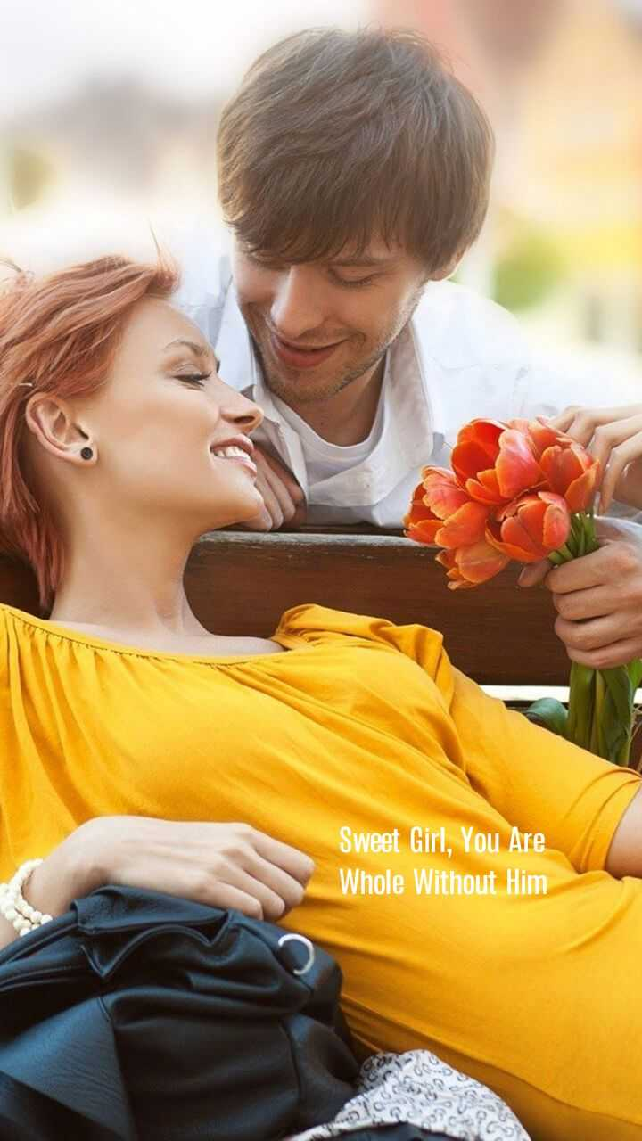 sweet lover - Sweet Girl , You Are Whole Without Him - ShareChat