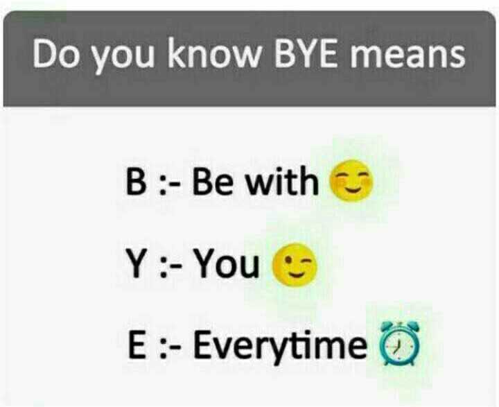 Tiny - Do you know BYE means B : - Be with Y : - You E : - Everytime © - ShareChat