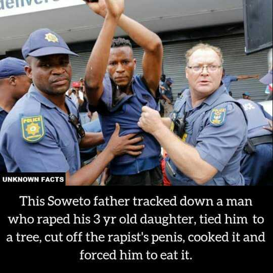 👶শিশু সচেতনতা - deliver UNKNOWN FACTS This Soweto father tracked down a man who raped his 3 yr old daughter , tied him to a tree , cut off the rapist ' s , cooked it and forced him to eat it . - ShareChat