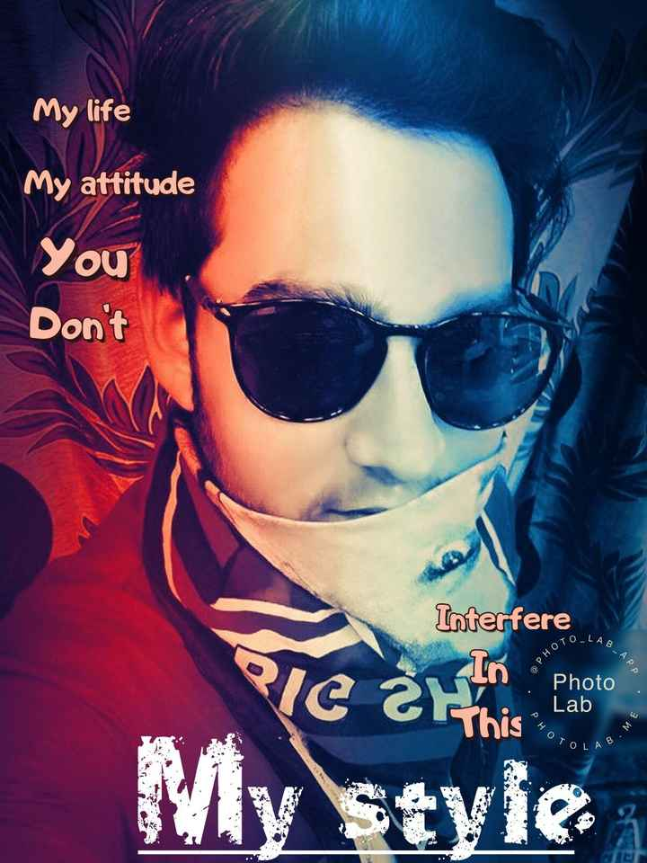 #my pic🔪💔 - My life My attitude You Don ' t TOLLA Interfere 10 Photo Lab BAPP Lô P H 0 This PHOT BME TOLAB IC Z prosto My style - ShareChat
