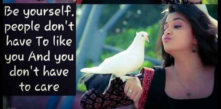😊 - Be yourself . people don ' t have to like you And you don ' t have to care - ShareChat