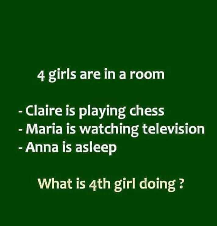 Royal Rabari....😎 - 4 girls are in a room - Claire is playing chess - Maria is watching television - Anna is asleep What is 4th girl doing ? - ShareChat