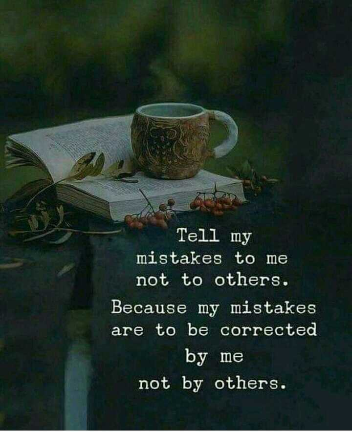 all girls - Tell my mistakes to me not to others . Because my mistakes are to be corrected by me not by others . - ShareChat