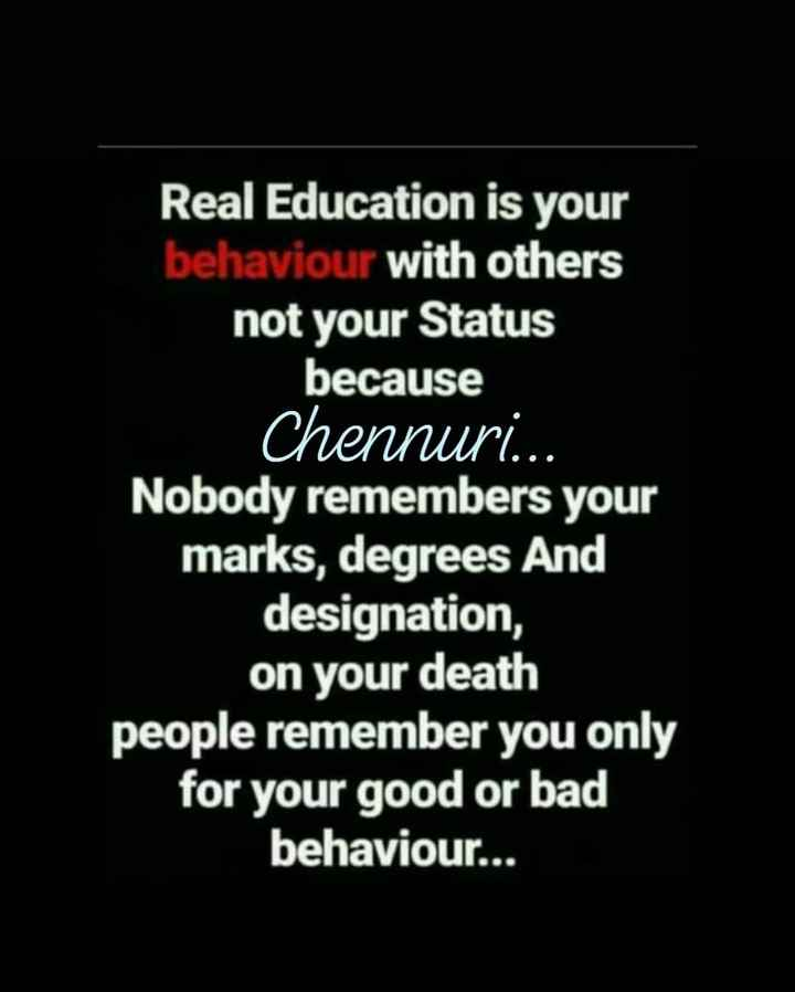 Its my feelings - Real Education is your behaviour with others not your Status because Chennuri . . . Nobody remembers your marks , degrees And designation , on your death people remember you only for your good or bad behaviour . . . - ShareChat