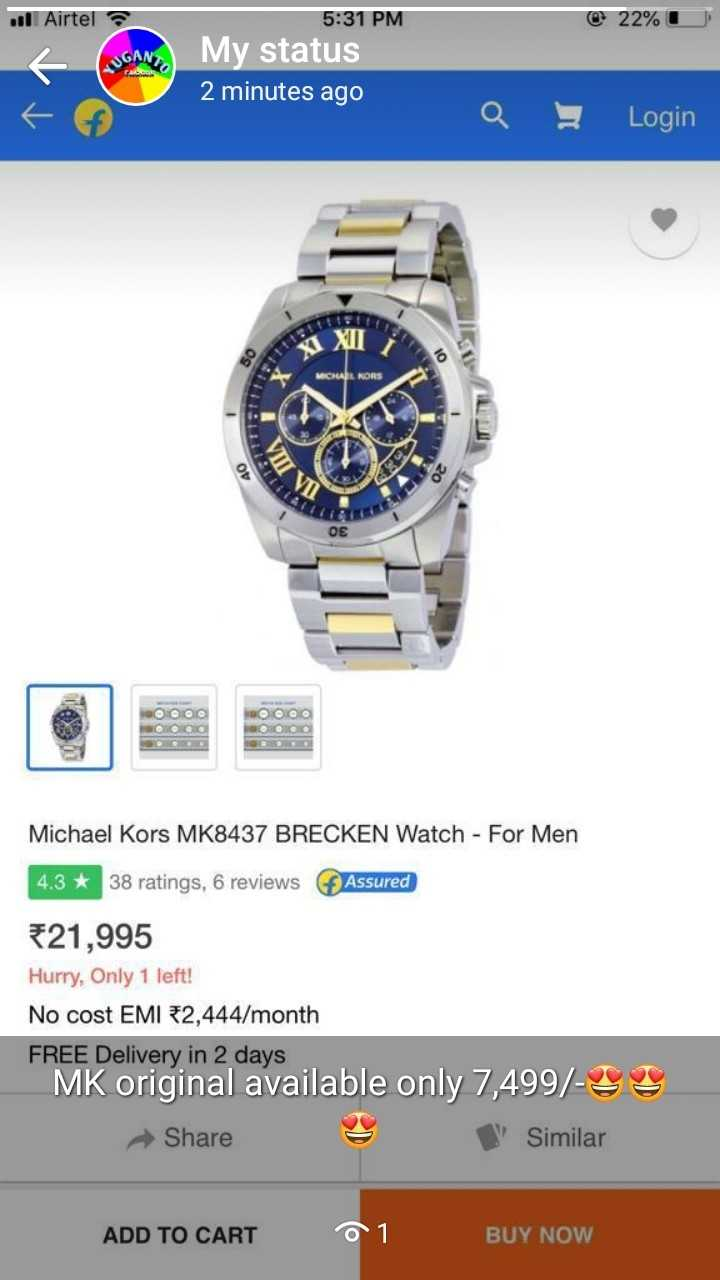 🤴 royal branded 💎 - . Airtel @ 22 % 5 : 31 PM GANE My status 2 minutes ago a Login OX MICHAEL KORS LI 40 WTV TI Michael Kors MK8437 BRECKEN Watch - For Men 4 . 3 * 38 ratings , 6 reviews Assured * 21 , 995 Hurry , Only 1 left ! No cost EMI # 2 , 444 / month FREE Delivery in 2 days MK original available only 7 , 499 / - 99 Share ' Similar ADD TO CART 01 BUY NOW - ShareChat