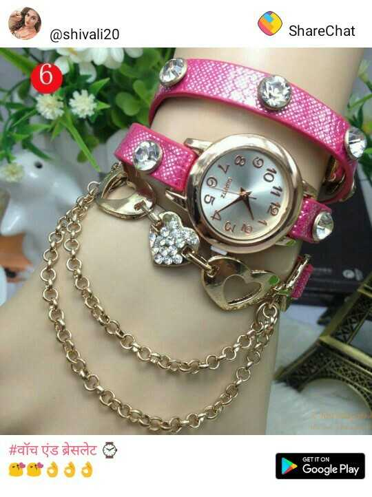 Girls Hand Watches - @ shivali20 ShareChat 8 te # वॉच एंड ब्रेसलेट * * * * * GET IT ON Google Play - ShareChat
