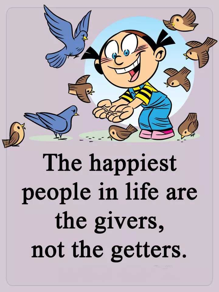 ✅ - The happiest people in life are the givers , not the getters . - ShareChat