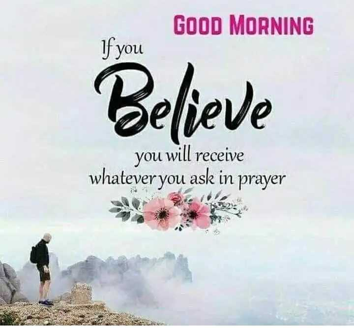 Saturday Motivation - GOOD MORNING If you Believe you will receive whatever you ask in prayer - ShareChat