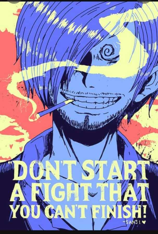 Anime - ni Win DONT START A FIGHT THAT YOU CAN ' T FINISH ! SANS I - ShareChat