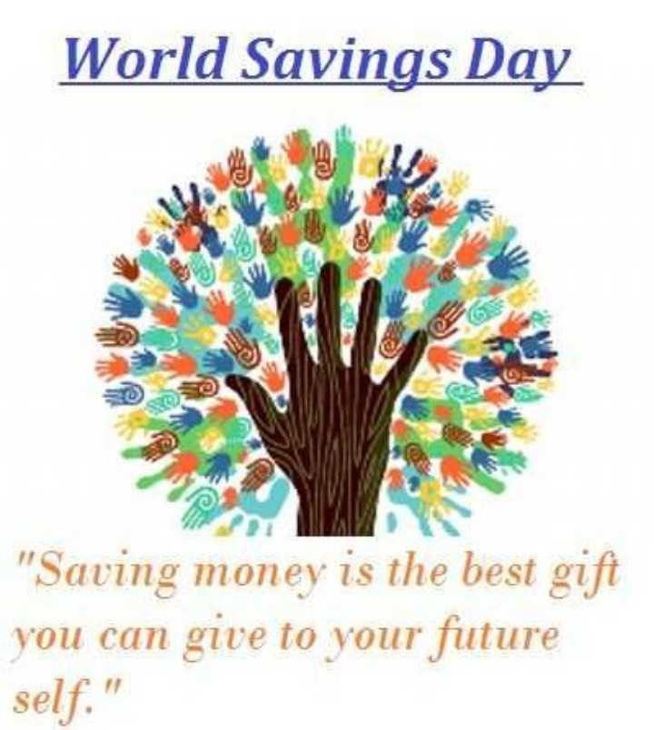 World Saving Day - World Savings Day 2011 29 Saving money is the best gift you can give to your future self . - ShareChat