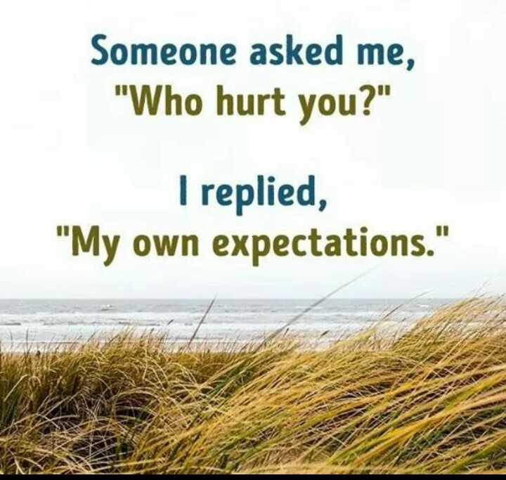 """My Status - Someone asked me, """"Who hurt you?"""" I replied, """"My own expectations."""" - ShareChat"""
