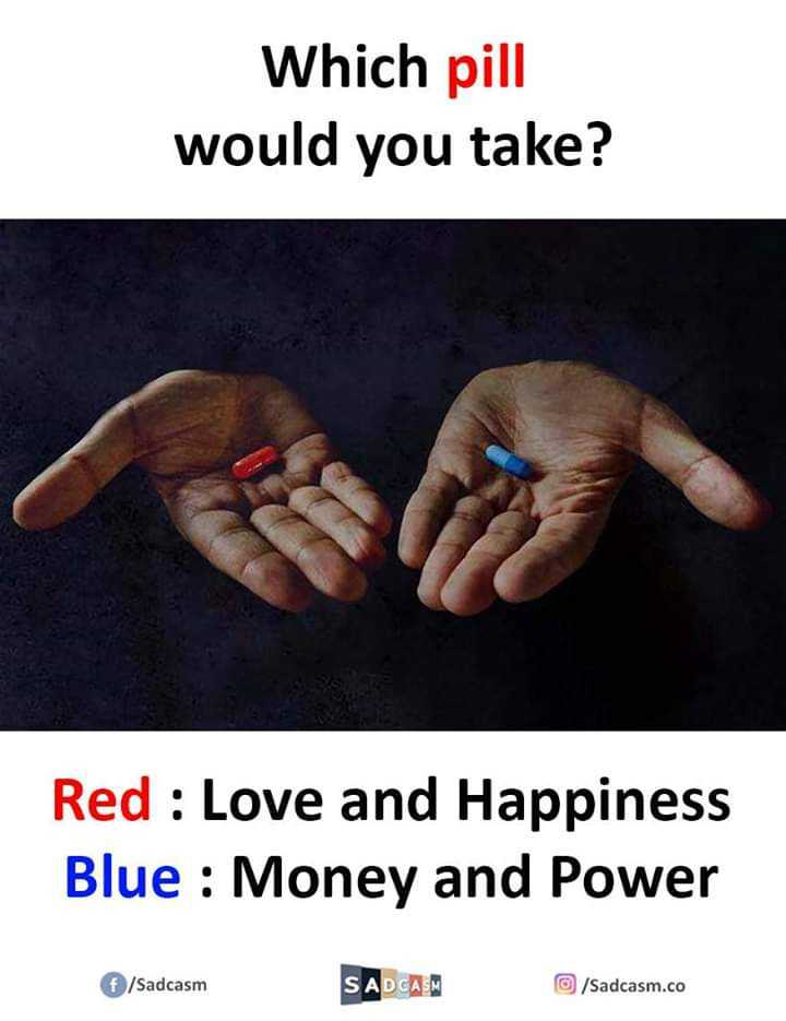 ✍ Quotes - Which pill would you take ? Red : Love and Happiness Blue : Money and Power f / Sadcasm SADCASM / Sadcasm . co - ShareChat