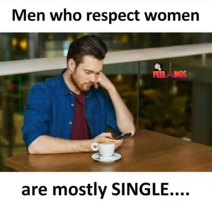 my life - Men who respect women PELANGS are mostly SINGLE . . . . - ShareChat