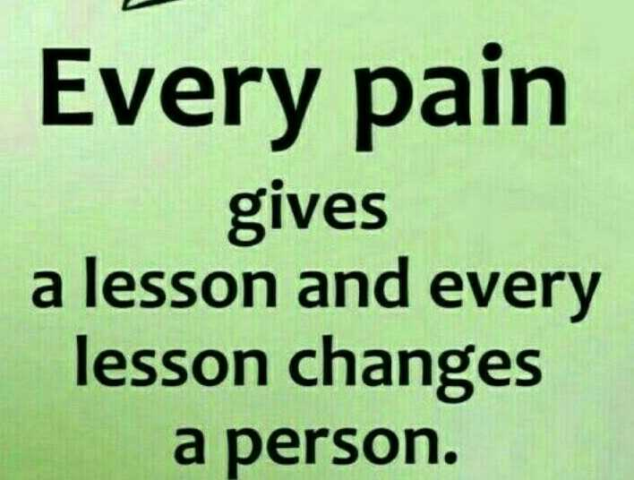 life quotes - Every pain gives a lesson and every changes person. - ShareChat