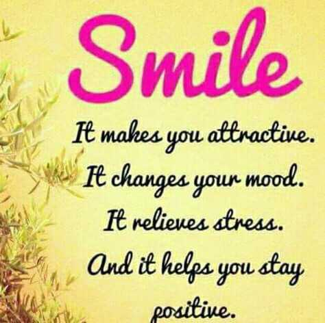 nice quotes - Smile It makes you altractive . It changes your mood . It relieves stress . And it helps you stay positive . - ShareChat