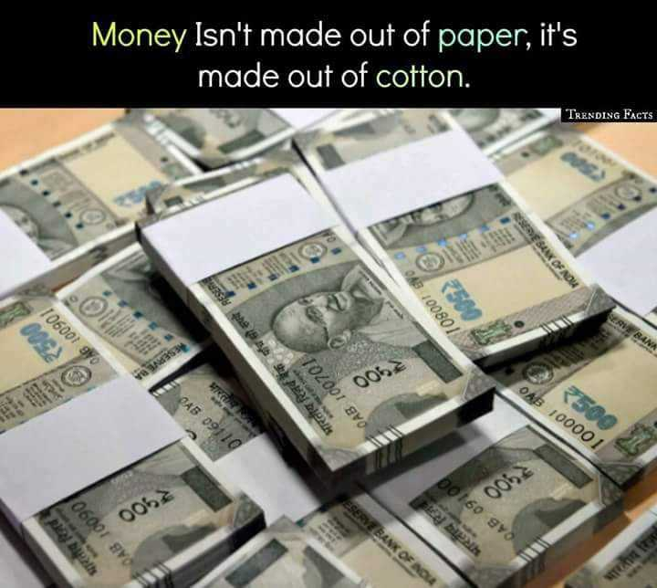 💖my feelings💖 - Money Isn ' t made out of paper , it ' s made out of cotton . TRENDING FACTS 2 106001 90 088 100801 353 005 OAB 100001 045 09110 भारतीय रिजर्व के पांच सौ रुपये OAB 100701 00160 940 00 ESERVE BANK OF NOU 0062 bah भारतीय रिज OAB 10090 - ShareChat
