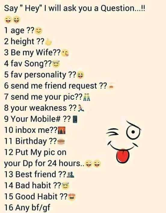 నా మదిలోని కవిత్వం - Say Hey I will ask you a Question . ! 1 age ? 2 height 3 Be my Wife 4 fav Song 5 personality 6 send me friend request - 7 your pic 8 weakness 9 Your Mobile # 10 inbox 11 Birthday 12 Put My on Dp for 24 hours 13 Best 14 Bad habit 15 Good Habit 16 Any bf / gf - ShareChat