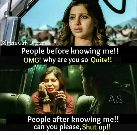 cool - Insta Girly Quotes People before knowing me ! ! OMG ! why are you so Quite ! ! AS People after knowing me ! ! can you please , Shut up ! ! - ShareChat