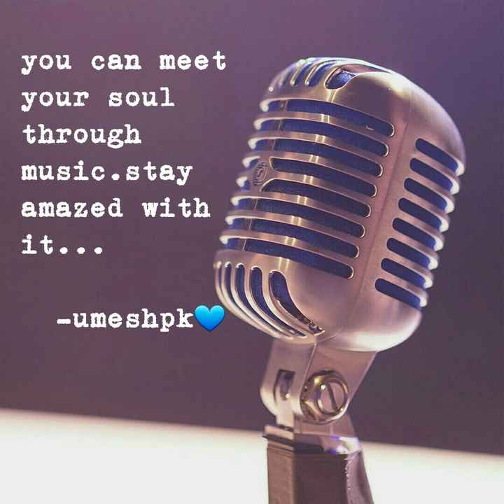 music - you can meet your soul through music . stay amazed with it . . . - umeshpk - ShareChat
