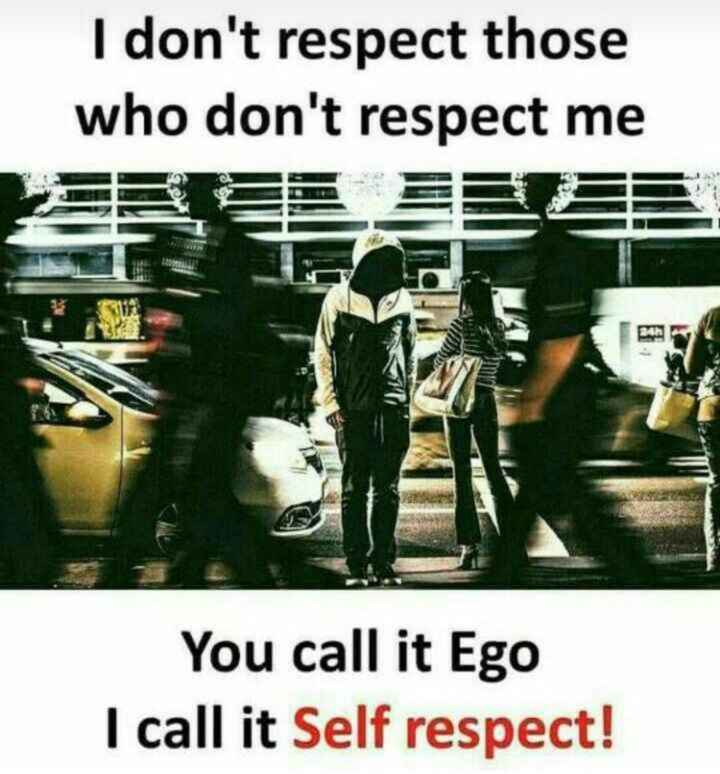 🕺my life style - I don ' t respect those who don ' t respect me You call it Ego I call it Self respect ! - ShareChat