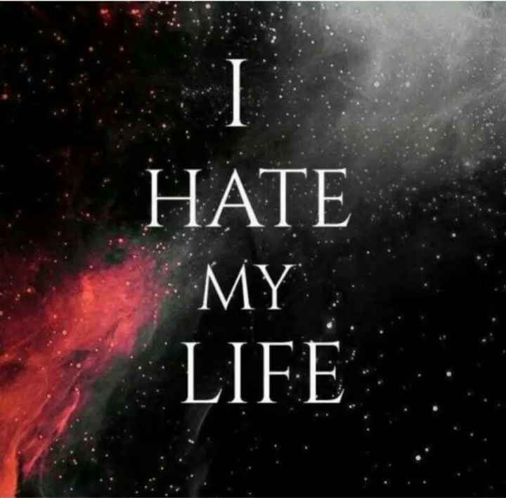i hate my life - HATE MY LIFE - ShareChat