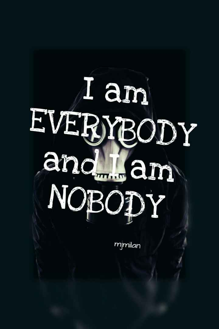 life - I am EVERYBODY and I am NOBODY mjmilan - ShareChat