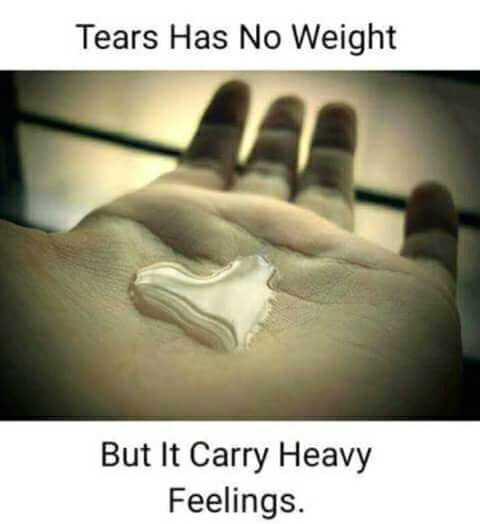 emotions - Tears Has No Weight But It Carry Heavy Feelings . - ShareChat
