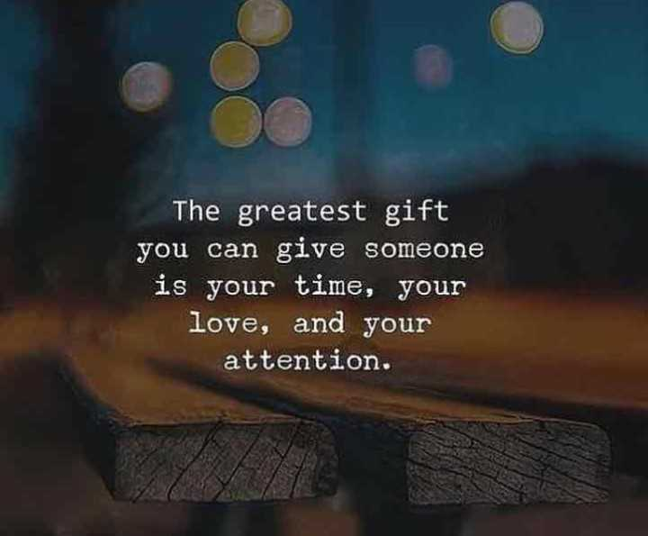 good thoughts - The greatest gift yu can give someone is your time, love, and attention. - ShareChat