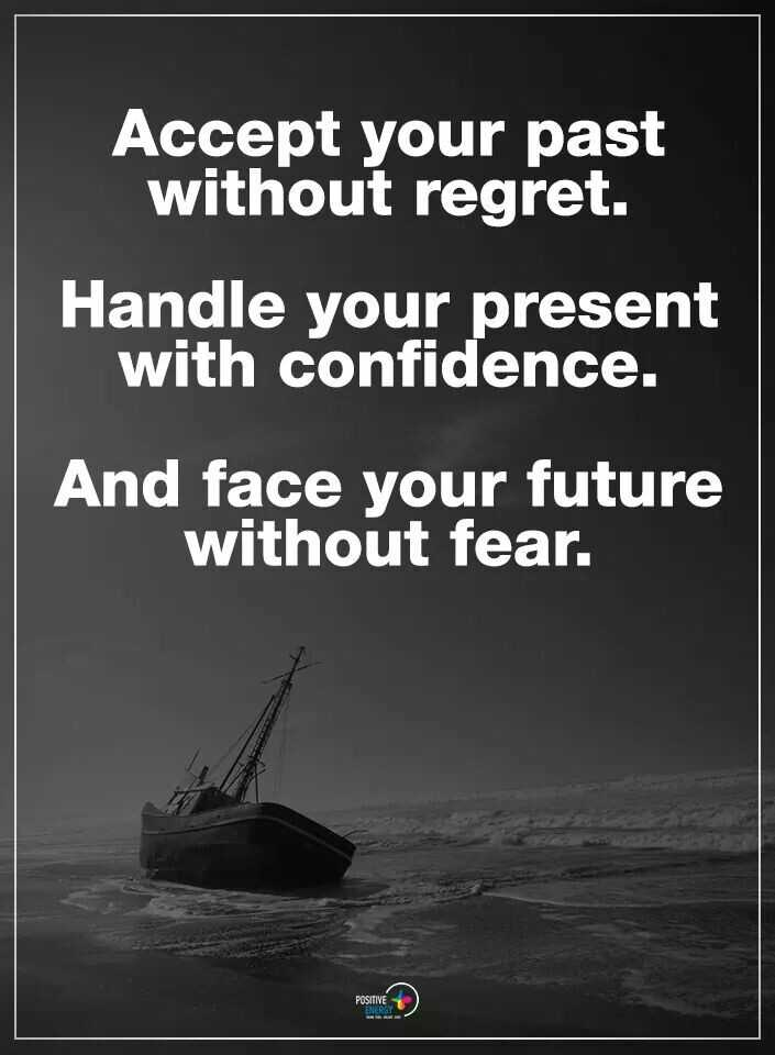 pSy - Accept your past without regret. Handle present with confidence. And face future fear. POSITIVE - ShareChat
