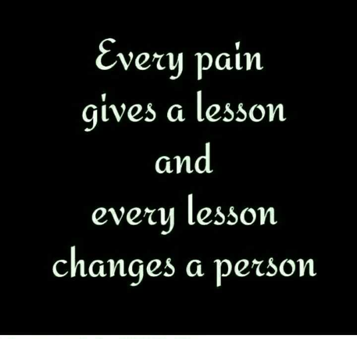 my happy life - Every pain gives a lesson and every lesson changes a person - ShareChat