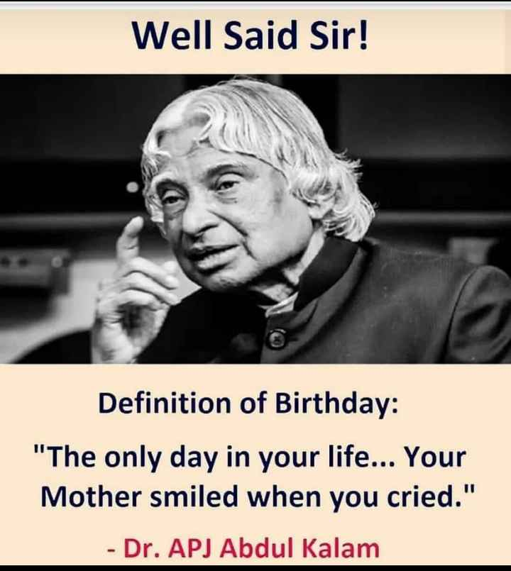 Happy birthday APJ Kalam - Well Said Sir ! Definition of Birthday : The only day in your life . . . Your Mother smiled when you cried . - Dr . APJ Abdul Kalam - ShareChat