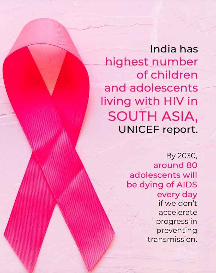 AIDS Day - India has highest number of children and adolescents living with HIV in SOUTH ASIA , UNICEF report . By 2030 , around 80 adolescents will be dying of AIDS every day if we don ' t accelerate progress in preventing transmission . - ShareChat
